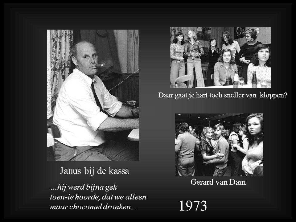 Janus bij de kassa 1973 Gerard van Dam …hij werd bijna gek toen-ie hoorde, dat we alleen maar chocomel dronken… Daar gaat je hart toch sneller van kloppen?