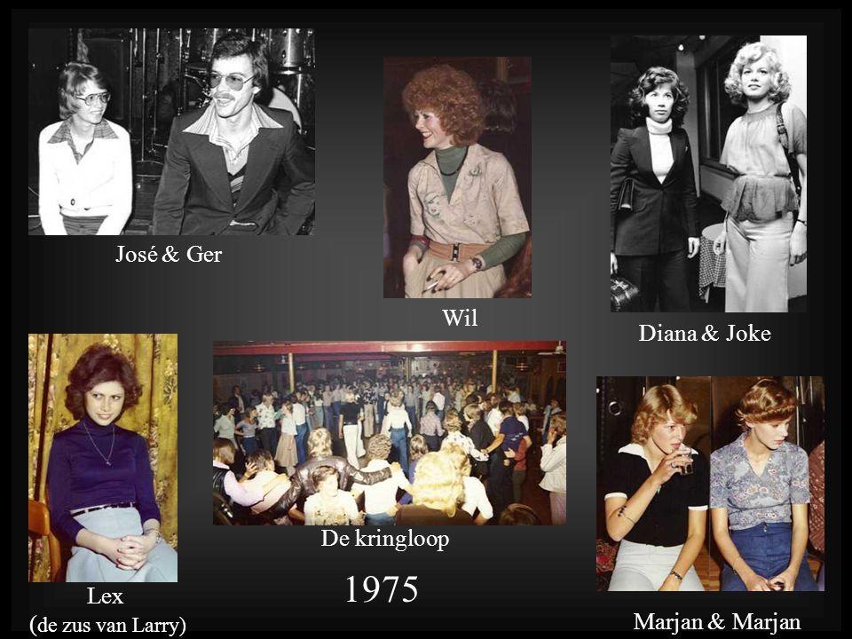 1975 Lex ( de zus van Larry) Marjan & Marjan Diana & Joke José & Ger Wil De kringloop