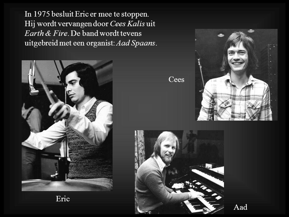 In 1975 besluit Eric er mee te stoppen.Hij wordt vervangen door Cees Kalis uit Earth & Fire.