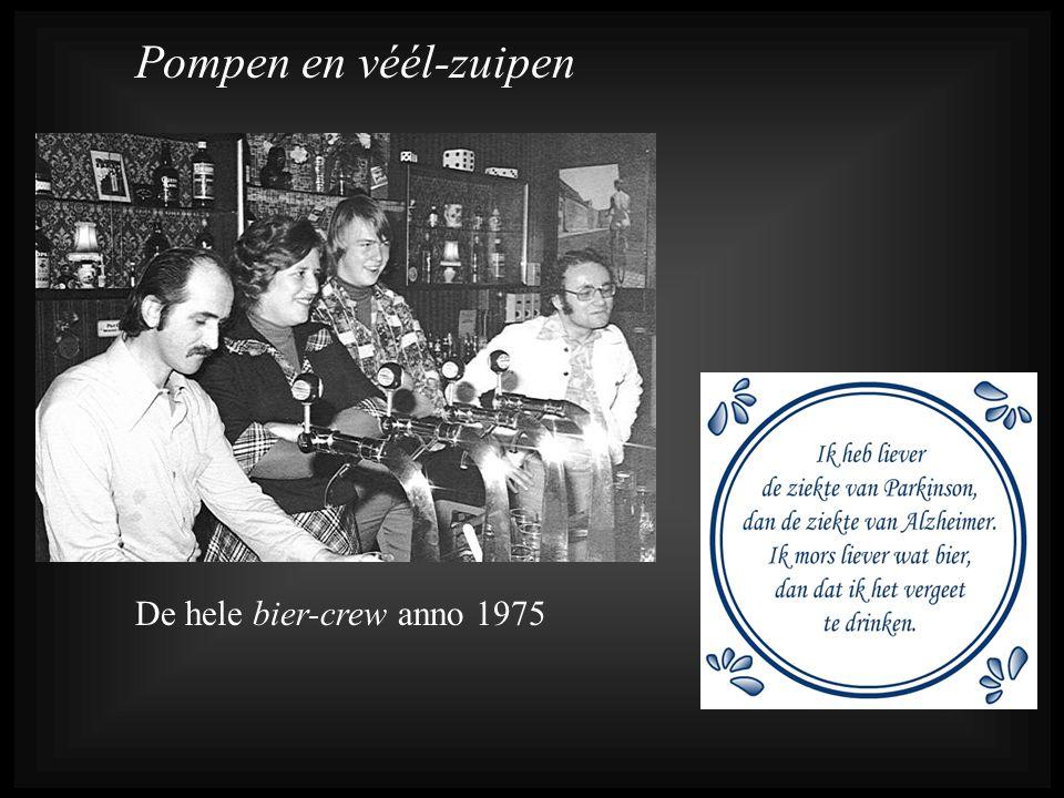 De hele bier-crew anno 1975 Pompen en véél-zuipen