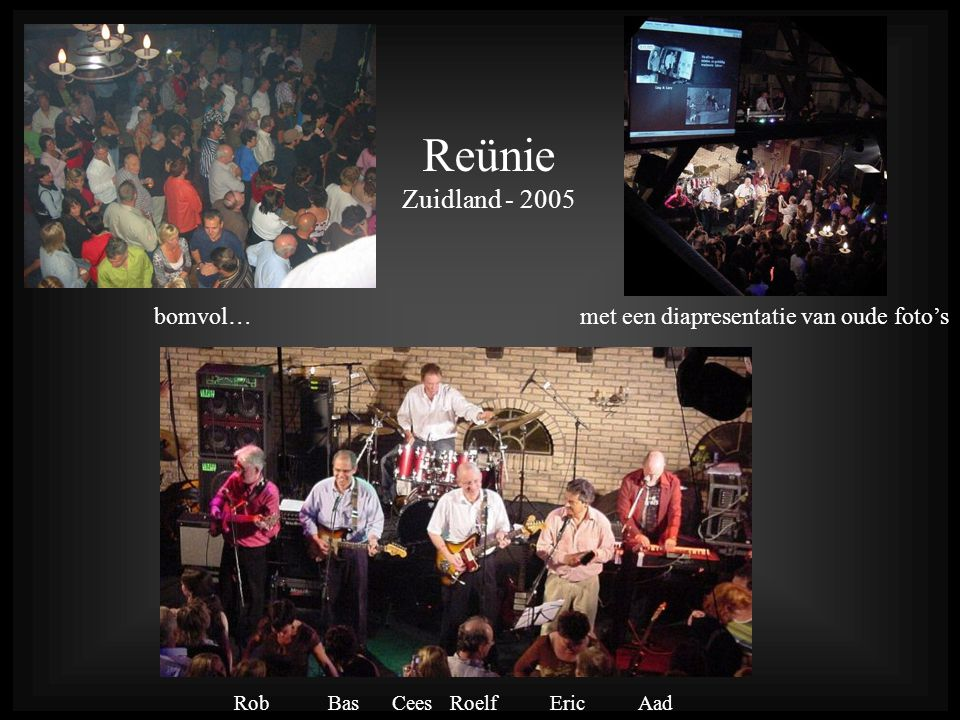 Reünie Zuidland - 2005 bomvol…met een diapresentatie van oude foto's Rob Bas Cees Roelf Eric Aad