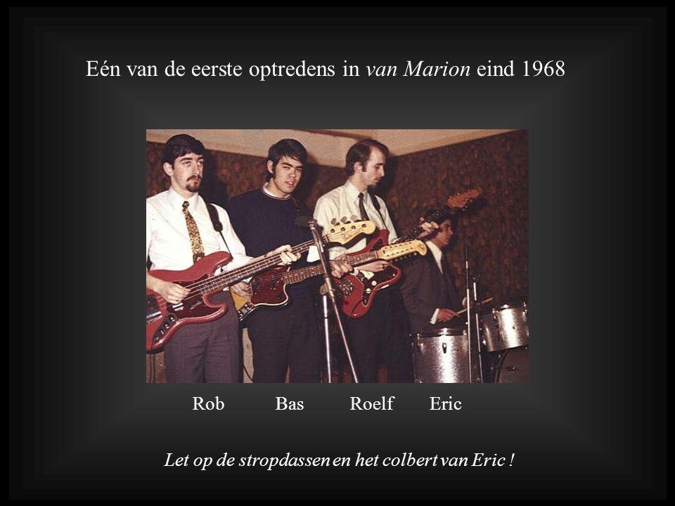 Eén van de eerste optredens in van Marion eind 1968 Rob Bas Roelf Eric Let op de stropdassen en het colbert van Eric !