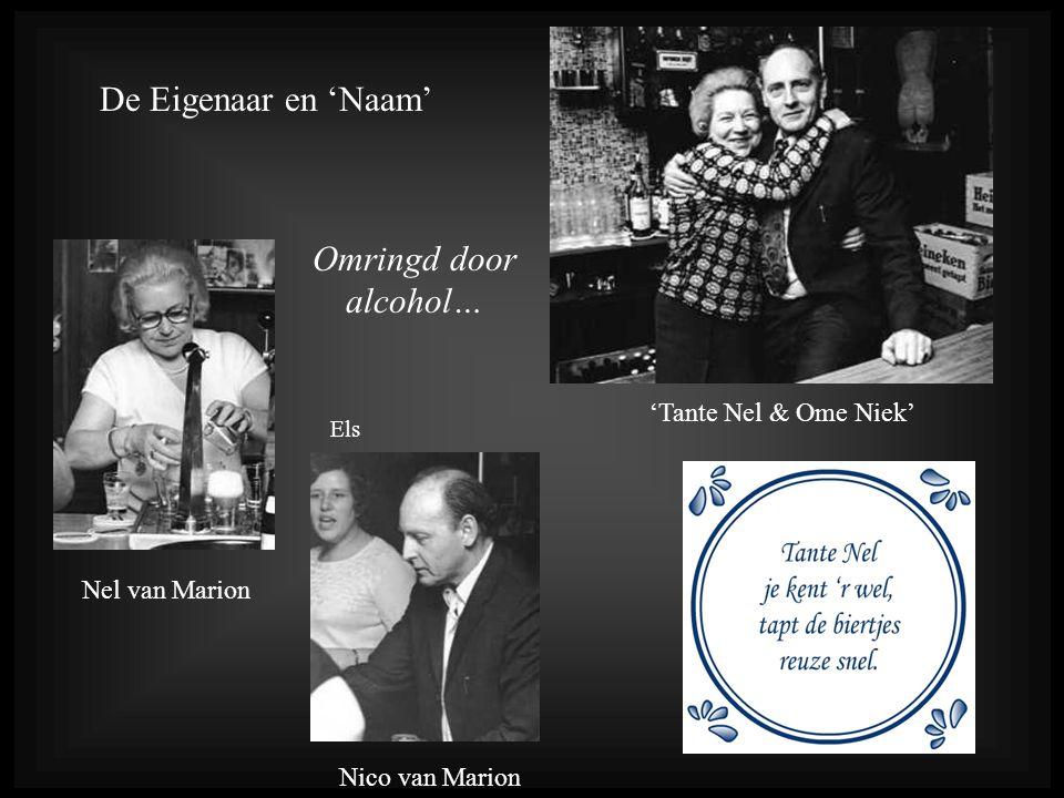 Nico van Marion Nel van Marion 'Tante Nel & Ome Niek' De Eigenaar en 'Naam' Omringd door alcohol… Els