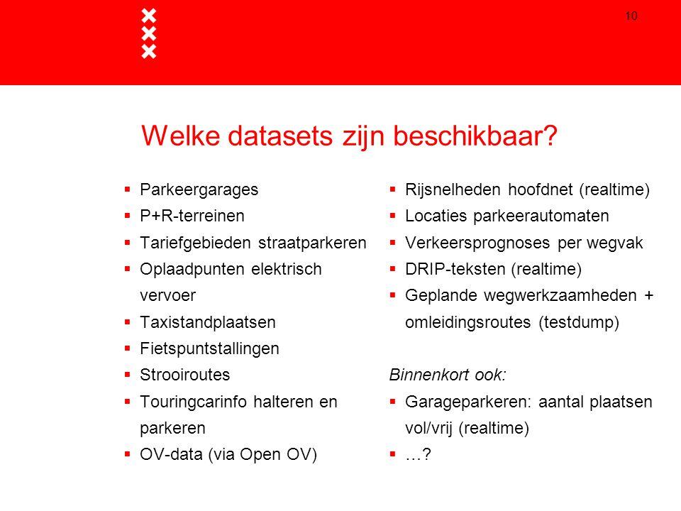 10 Welke datasets zijn beschikbaar?  Parkeergarages  P+R-terreinen  Tariefgebieden straatparkeren  Oplaadpunten elektrisch vervoer  Taxistandplaa