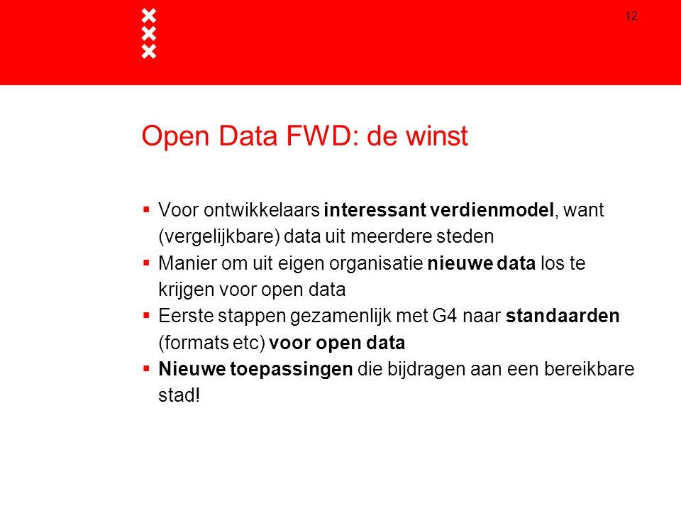 12 Open Data FWD: de winst  Voor ontwikkelaars interessant verdienmodel, want (vergelijkbare) data uit meerdere steden  Manier om uit eigen organisa