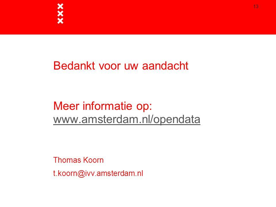 13 Bedankt voor uw aandacht Meer informatie op: www.amsterdam.nl/opendata Thomas Koorn t.koorn@ivv.amsterdam.nl www.amsterdam.nl/opendata