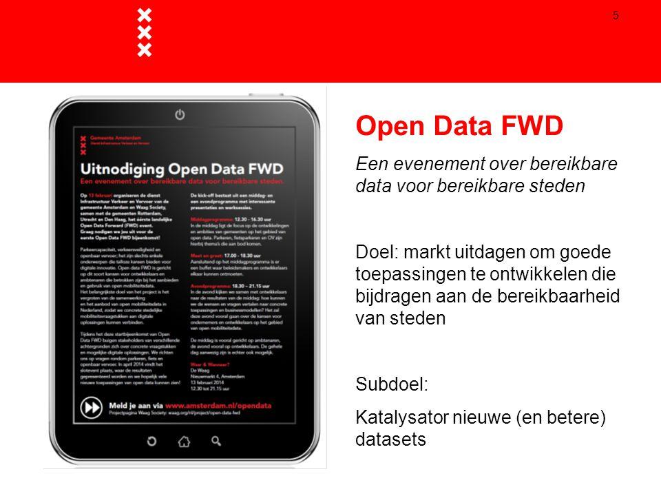 5 Open Data FWD Een evenement over bereikbare data voor bereikbare steden Doel: markt uitdagen om goede toepassingen te ontwikkelen die bijdragen aan