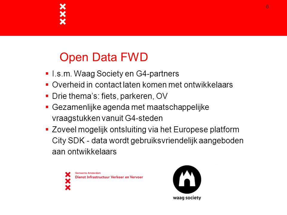 6 Open Data FWD  I.s.m. Waag Society en G4-partners  Overheid in contact laten komen met ontwikkelaars  Drie thema's: fiets, parkeren, OV  Gezamen