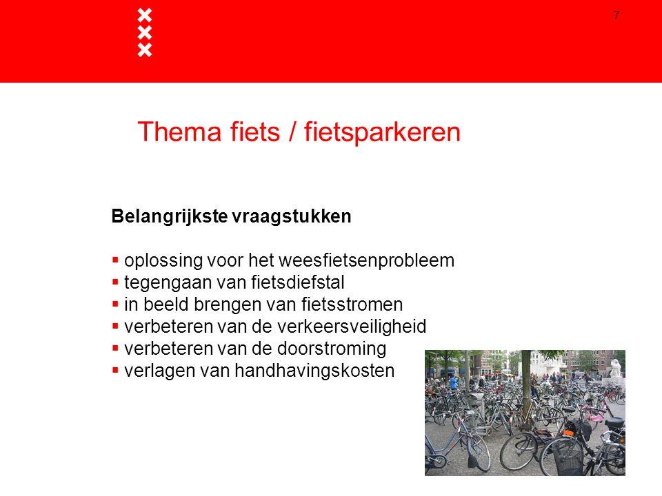 7 Thema fiets / fietsparkeren Belangrijkste vraagstukken  oplossing voor het weesfietsenprobleem  tegengaan van fietsdiefstal  in beeld brengen van