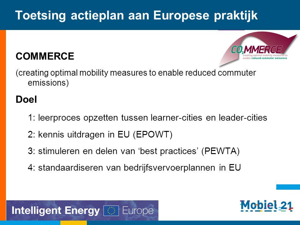 Toetsing actieplan aan Europese praktijk COMMERCE (creating optimal mobility measures to enable reduced commuter emissions) Doel 1: leerproces opzette