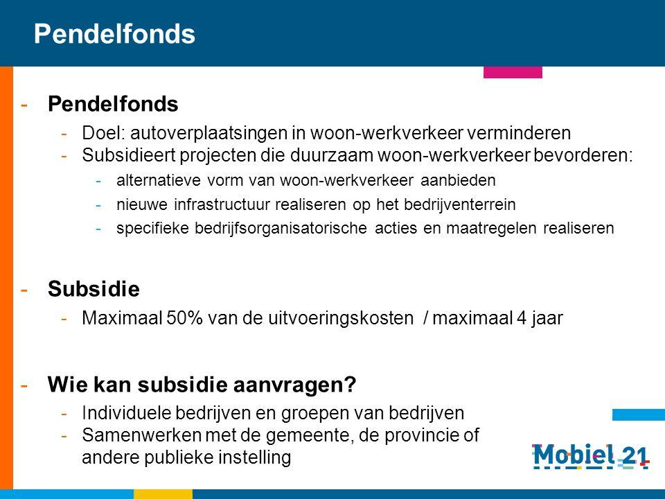 Pendelfonds -Pendelfonds -Doel: autoverplaatsingen in woon-werkverkeer verminderen -Subsidieert projecten die duurzaam woon-werkverkeer bevorderen: -a