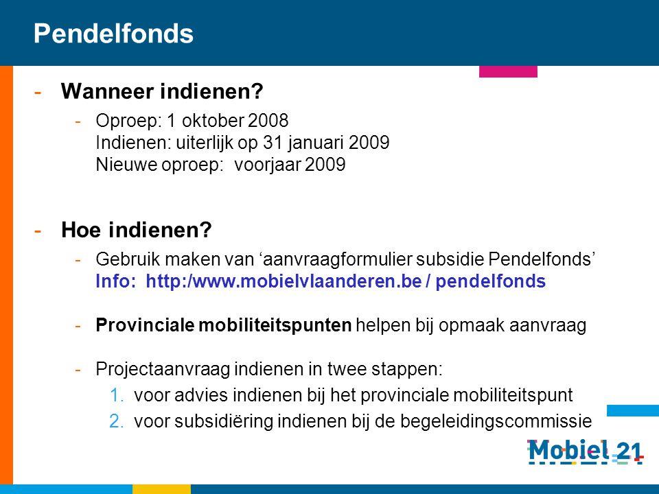 Pendelfonds -Wanneer indienen? -Oproep: 1 oktober 2008 Indienen: uiterlijk op 31 januari 2009 Nieuwe oproep: voorjaar 2009 -Hoe indienen? -Gebruik mak