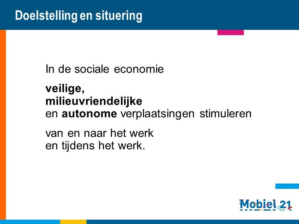 Doelstelling en situering In de sociale economie veilige, milieuvriendelijke en autonome verplaatsingen stimuleren van en naar het werk en tijdens het