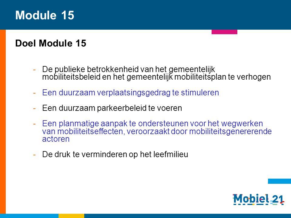 Module 15 Doel Module 15 -De publieke betrokkenheid van het gemeentelijk mobiliteitsbeleid en het gemeentelijk mobiliteitsplan te verhogen -Een duurza