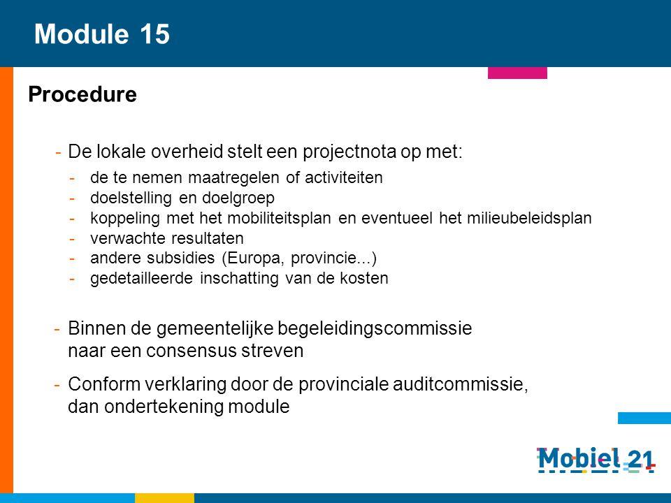 Module 15 Procedure -De lokale overheid stelt een projectnota op met: -de te nemen maatregelen of activiteiten -doelstelling en doelgroep -koppeling m