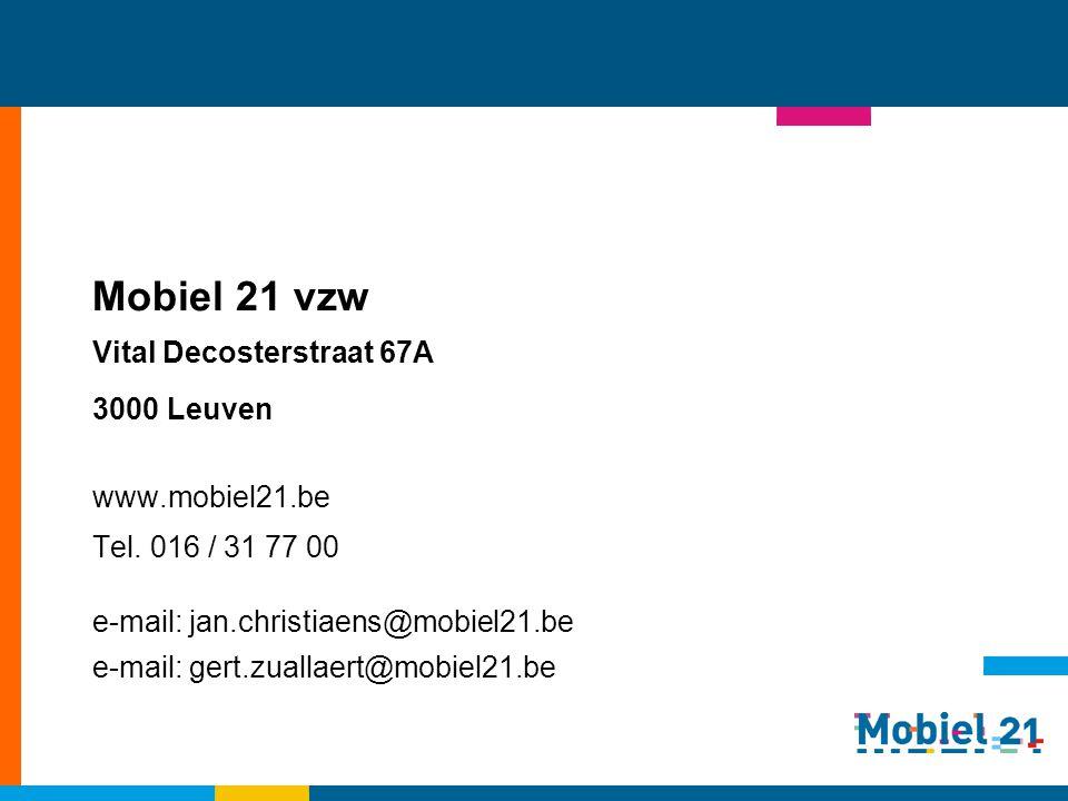 Mobiel 21 vzw Vital Decosterstraat 67A 3000 Leuven www.mobiel21.be Tel. 016 / 31 77 00 e-mail: jan.christiaens@mobiel21.be e-mail: gert.zuallaert@mobi