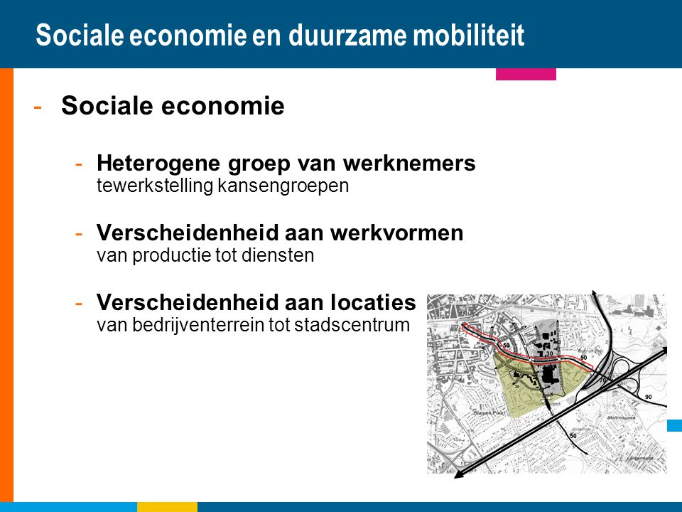 Sociale economie en duurzame mobiliteit -Sociale economie -Heterogene groep van werknemers tewerkstelling kansengroepen -Verscheidenheid aan werkvorme