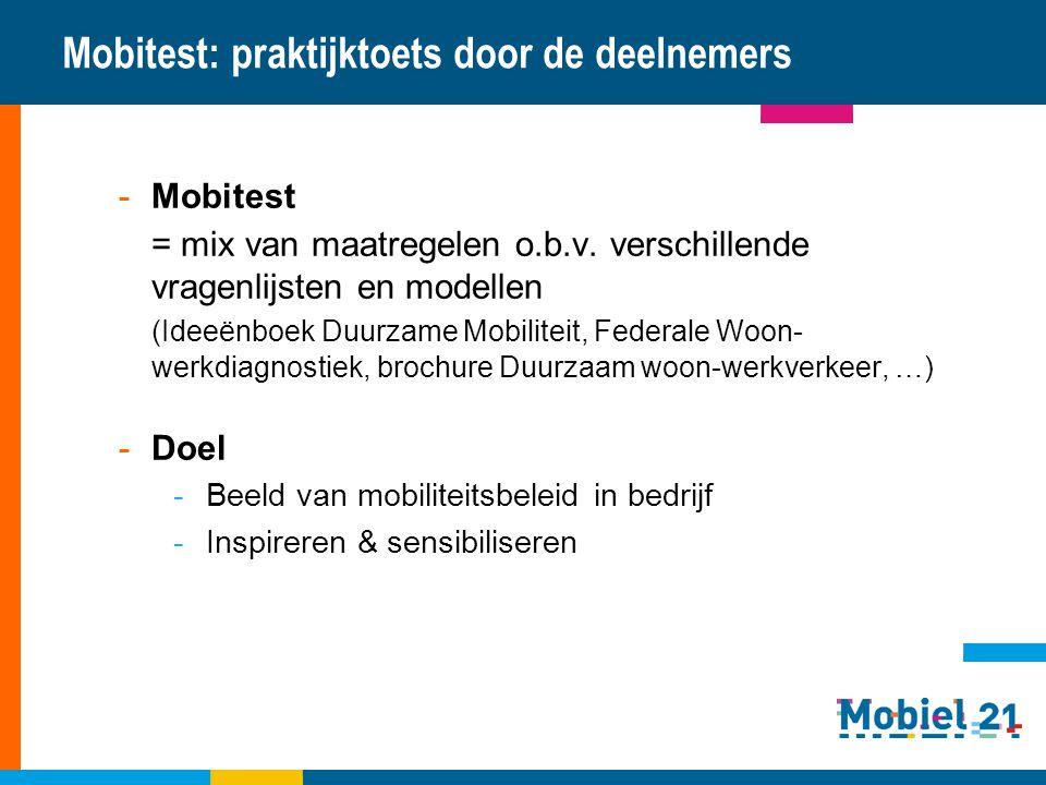 Mobitest: praktijktoets door de deelnemers -Mobitest = mix van maatregelen o.b.v. verschillende vragenlijsten en modellen (Ideeënboek Duurzame Mobilit