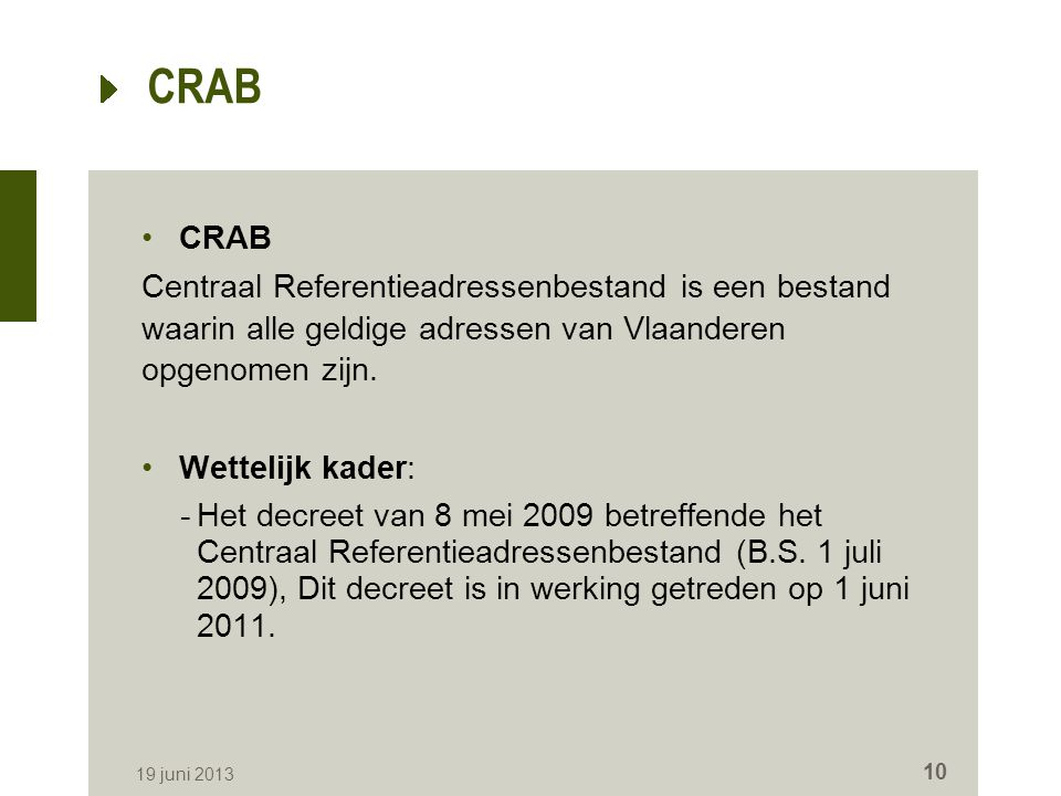 CRAB Centraal Referentieadressenbestand is een bestand waarin alle geldige adressen van Vlaanderen opgenomen zijn. Wettelijk kader: -Het decreet van 8