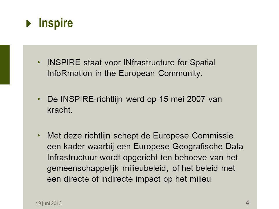 Inspire INSPIRE staat voor INfrastructure for Spatial InfoRmation in the European Community. De INSPIRE-richtlijn werd op 15 mei 2007 van kracht. Met