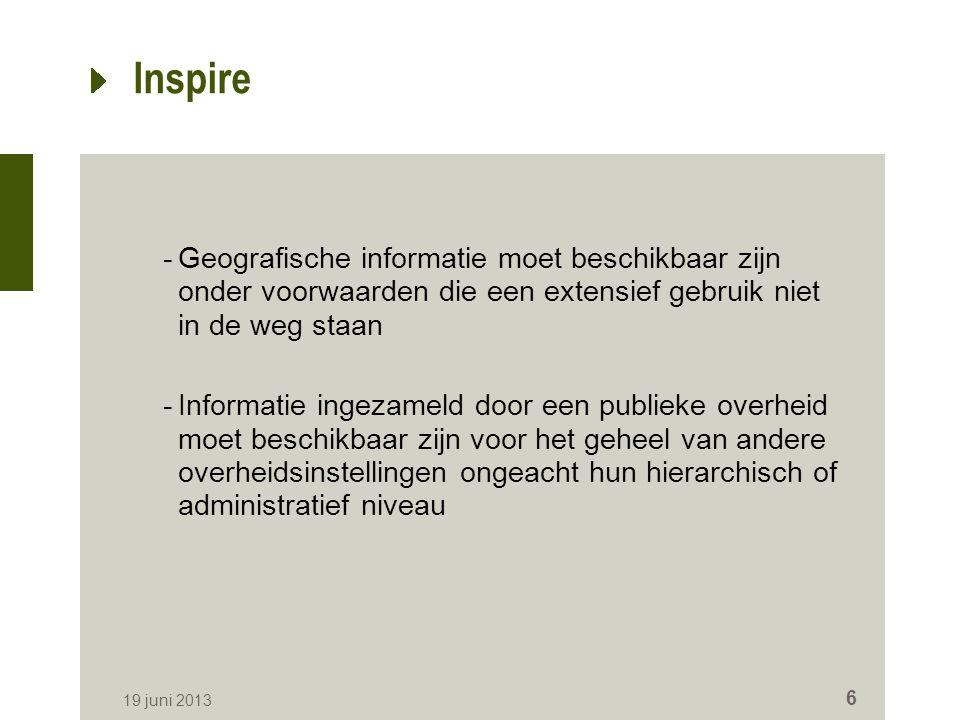 Inspire -Geografische informatie moet beschikbaar zijn onder voorwaarden die een extensief gebruik niet in de weg staan -Informatie ingezameld door ee