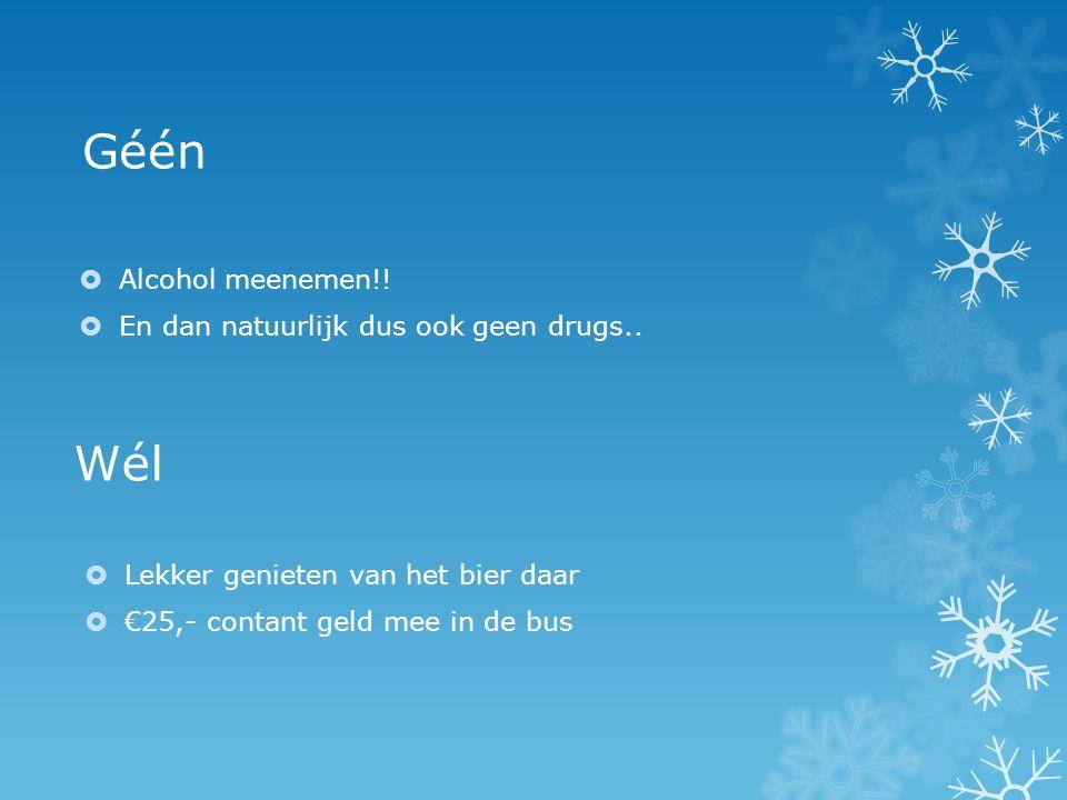 Wél  Lekker genieten van het bier daar  €25,- contant geld mee in de bus Géén  Alcohol meenemen!!  En dan natuurlijk dus ook geen drugs..
