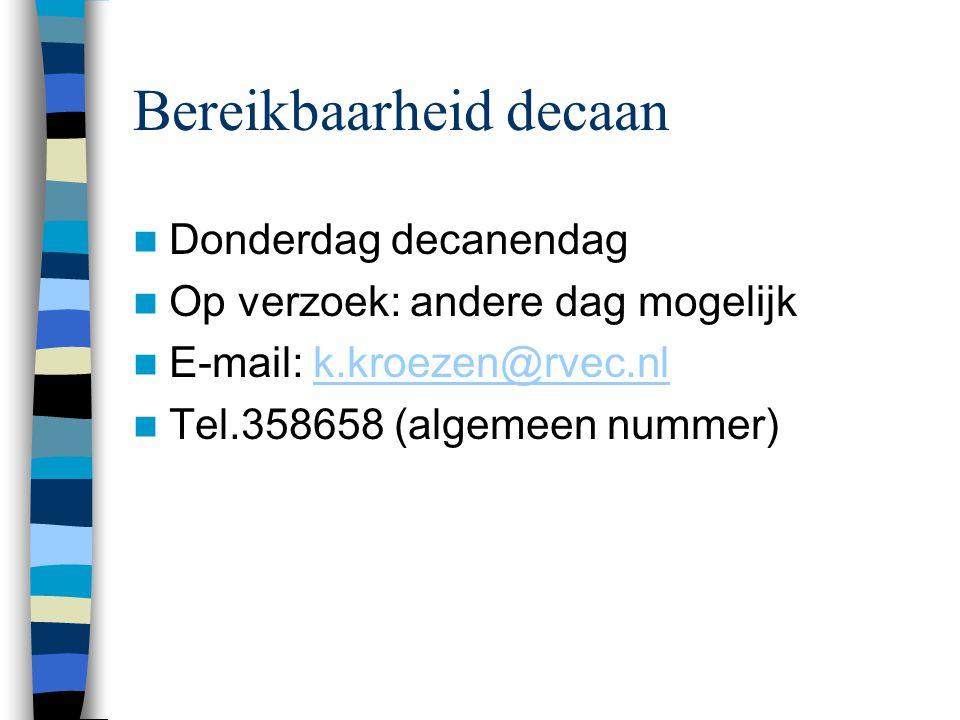 Bereikbaarheid decaan Donderdag decanendag Op verzoek: andere dag mogelijk E-mail: k.kroezen@rvec.nlk.kroezen@rvec.nl Tel.358658 (algemeen nummer)