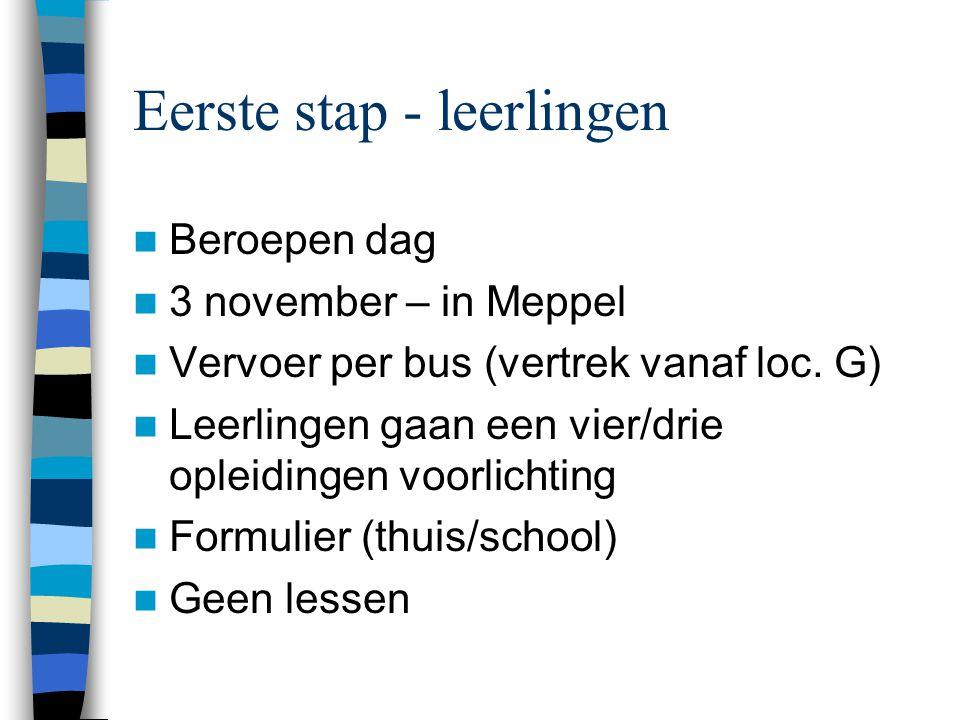 Eerste stap - leerlingen Beroepen dag 3 november – in Meppel Vervoer per bus (vertrek vanaf loc. G) Leerlingen gaan een vier/drie opleidingen voorlich