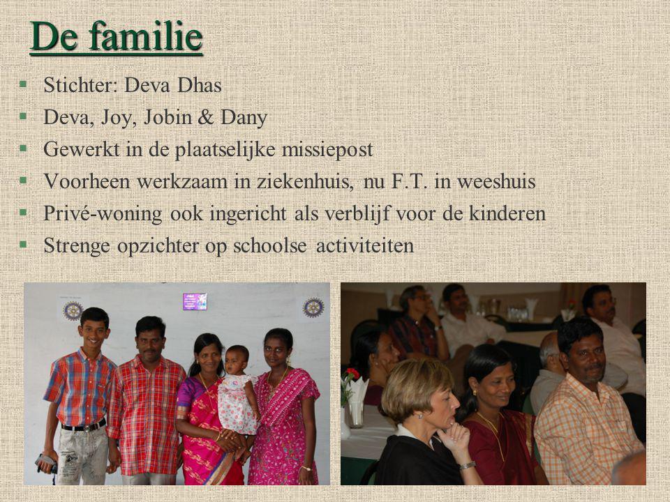 De familie §Stichter: Deva Dhas §Deva, Joy, Jobin & Dany §Gewerkt in de plaatselijke missiepost §Voorheen werkzaam in ziekenhuis, nu F.T.
