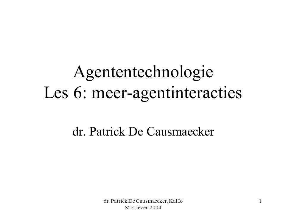 dr. Patrick De Causmaecker, KaHo St.-Lieven 2004 1 Agententechnologie Les 6: meer-agentinteracties dr. Patrick De Causmaecker