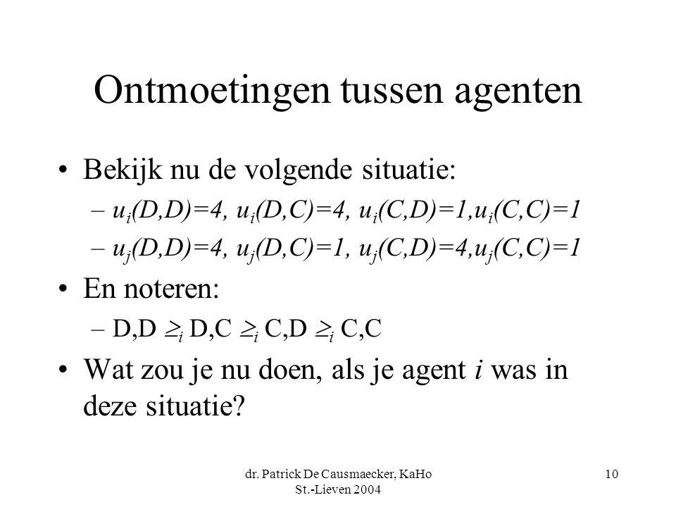 dr. Patrick De Causmaecker, KaHo St.-Lieven 2004 10 Ontmoetingen tussen agenten Bekijk nu de volgende situatie: –u i (D,D)=4, u i (D,C)=4, u i (C,D)=1