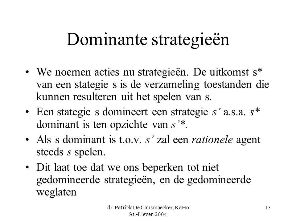 dr. Patrick De Causmaecker, KaHo St.-Lieven 2004 13 Dominante strategieën We noemen acties nu strategieën. De uitkomst s* van een stategie s is de ver