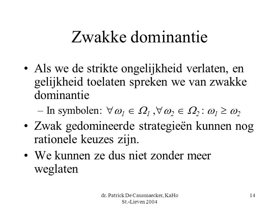 dr. Patrick De Causmaecker, KaHo St.-Lieven 2004 14 Zwakke dominantie Als we de strikte ongelijkheid verlaten, en gelijkheid toelaten spreken we van z