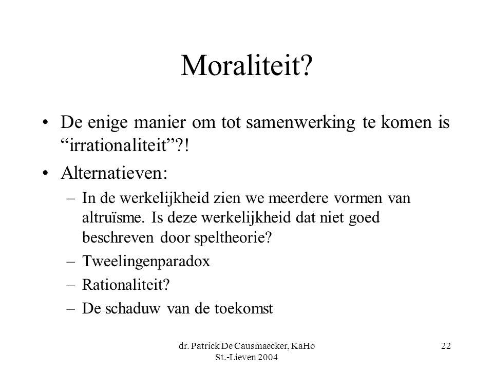 "dr. Patrick De Causmaecker, KaHo St.-Lieven 2004 22 Moraliteit? De enige manier om tot samenwerking te komen is ""irrationaliteit""?! Alternatieven: –In"