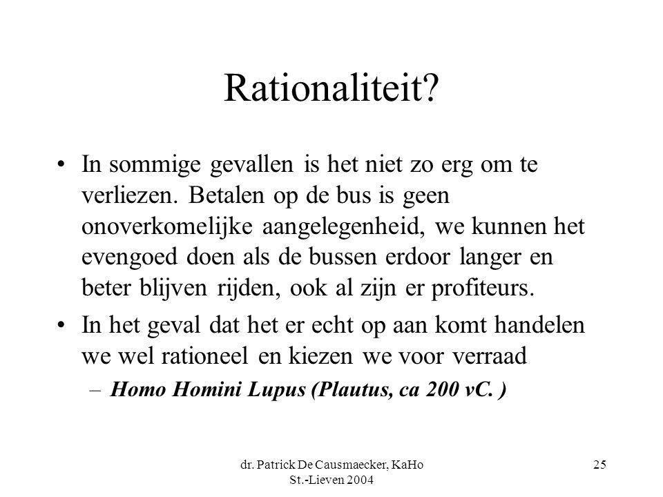 dr. Patrick De Causmaecker, KaHo St.-Lieven 2004 25 Rationaliteit? In sommige gevallen is het niet zo erg om te verliezen. Betalen op de bus is geen o
