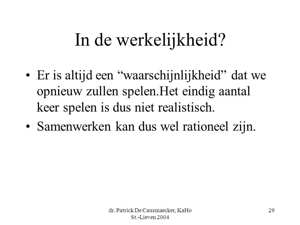 """dr. Patrick De Causmaecker, KaHo St.-Lieven 2004 29 In de werkelijkheid? Er is altijd een """"waarschijnlijkheid"""" dat we opnieuw zullen spelen.Het eindig"""