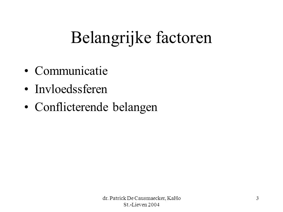 dr. Patrick De Causmaecker, KaHo St.-Lieven 2004 3 Belangrijke factoren Communicatie Invloedssferen Conflicterende belangen