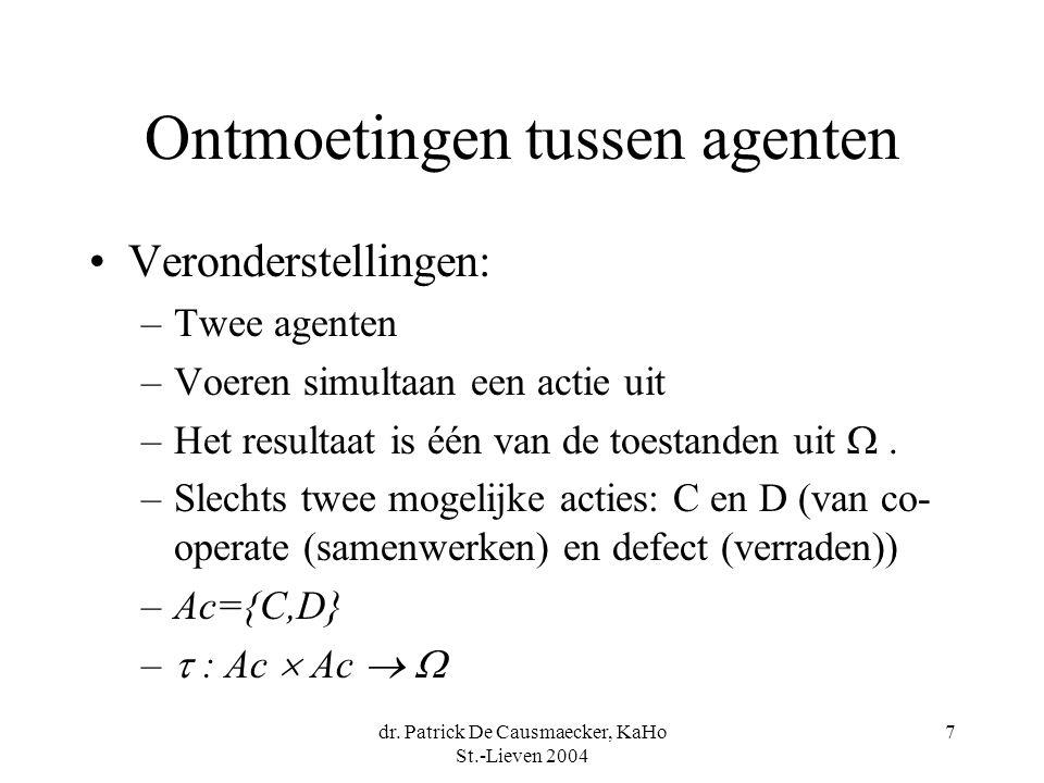 dr. Patrick De Causmaecker, KaHo St.-Lieven 2004 7 Ontmoetingen tussen agenten Veronderstellingen: –Twee agenten –Voeren simultaan een actie uit –Het
