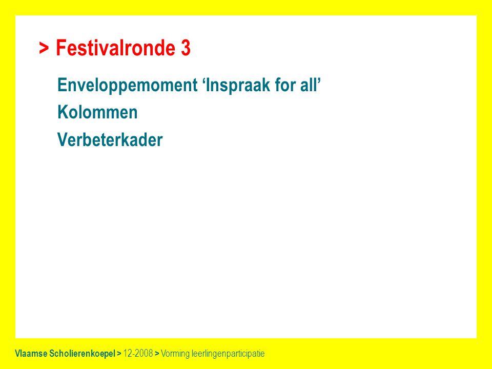 Festivalronde 3 Enveloppemoment 'Inspraak for all' Kolommen Verbeterkader Vlaamse Scholierenkoepel > 12-2008 > Vorming leerlingenparticipatie