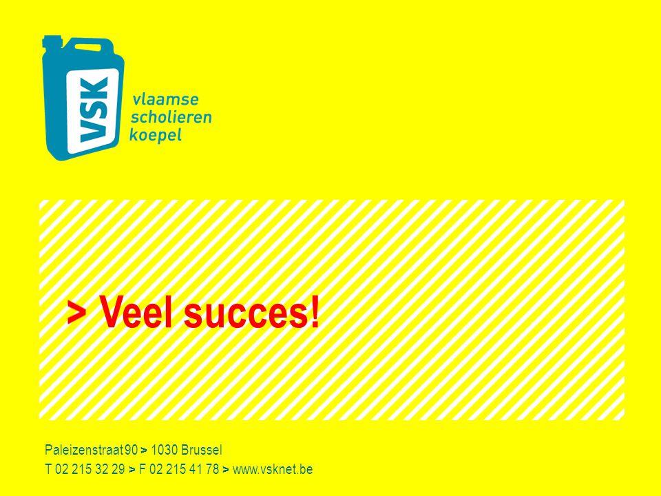 Veel succes! Paleizenstraat 90 > 1030 Brussel T 02 215 32 29 > F 02 215 41 78 > www.vsknet.be