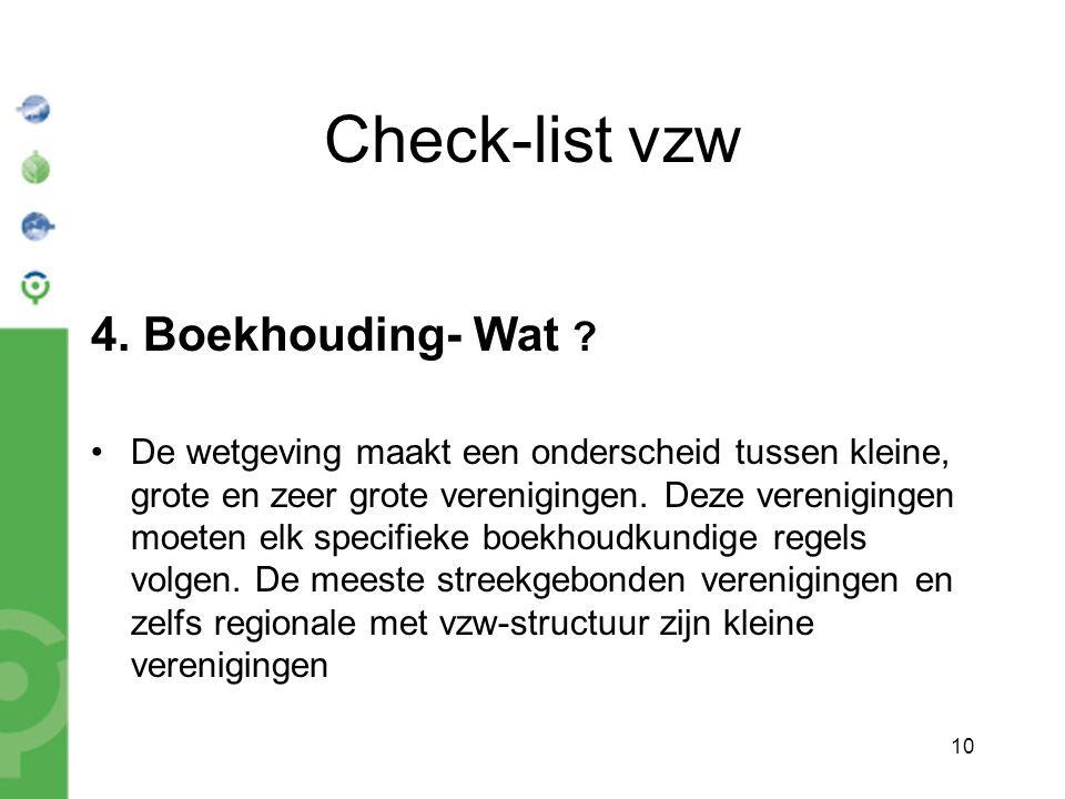 10 Check-list vzw 4. Boekhouding- Wat ? De wetgeving maakt een onderscheid tussen kleine, grote en zeer grote verenigingen. Deze verenigingen moeten e