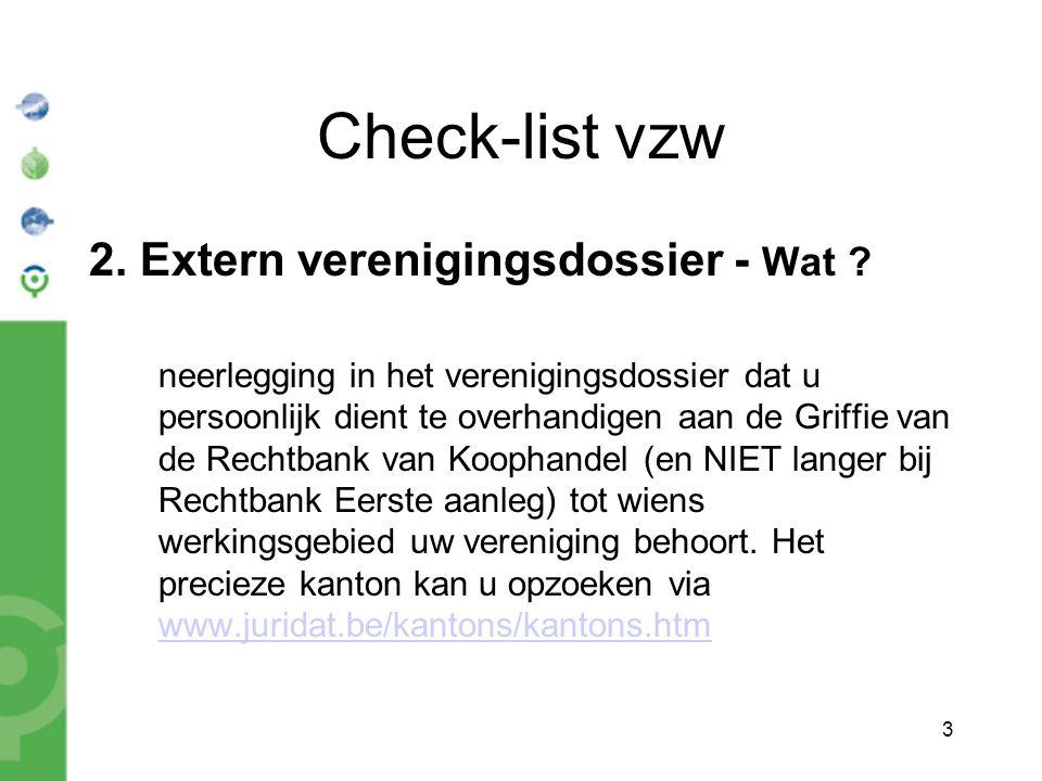 3 Check-list vzw 2. Extern verenigingsdossier - Wat ? neerlegging in het verenigingsdossier dat u persoonlijk dient te overhandigen aan de Griffie van