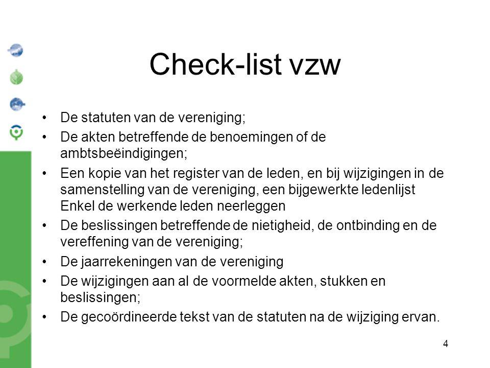 4 Check-list vzw De statuten van de vereniging; De akten betreffende de benoemingen of de ambtsbeëindigingen; Een kopie van het register van de leden,