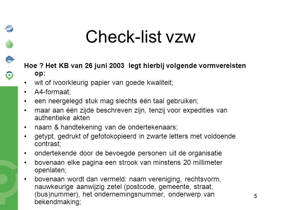 5 Check-list vzw Hoe ? Het KB van 26 juni 2003 legt hierbij volgende vormvereisten op: wit of ivoorkleurig papier van goede kwaliteit; A4-formaat; een