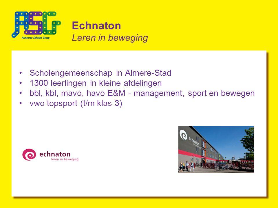 Echnaton Leren in beweging Scholengemeenschap in Almere-Stad 1300 leerlingen in kleine afdelingen bbl, kbl, mavo, havo E&M - management, sport en bewegen vwo topsport (t/m klas 3)