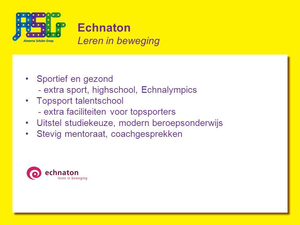 Echnaton Leren in beweging Sportief en gezond - extra sport, highschool, Echnalympics Topsport talentschool - extra faciliteiten voor topsporters Uitstel studiekeuze, modern beroepsonderwijs Stevig mentoraat, coachgesprekken