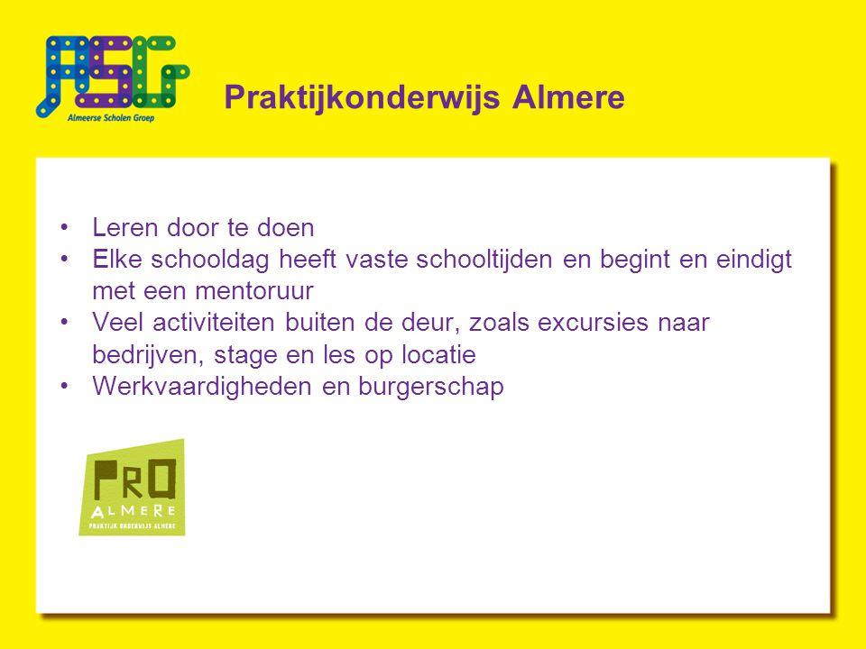 Praktijkonderwijs Almere Leren door te doen Elke schooldag heeft vaste schooltijden en begint en eindigt met een mentoruur Veel activiteiten buiten de deur, zoals excursies naar bedrijven, stage en les op locatie Werkvaardigheden en burgerschap