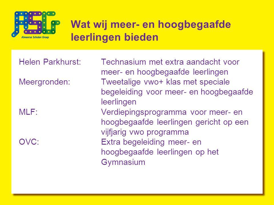 Helen Parkhurst Ontdek jezelf en de ander Daltonschool voor mavo, havo en vwo in Almere-Stad Circa 350 leerlingen per afdeling (5 afdelingen) Technasium voor havo en vwo Topsport talentschool voor de bovenbouw