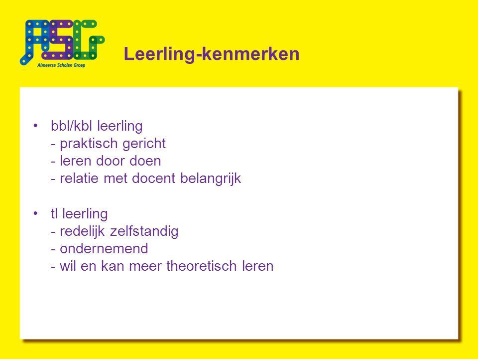 Leerling-kenmerken bbl/kbl leerling - praktisch gericht - leren door doen - relatie met docent belangrijk tl leerling - redelijk zelfstandig - ondernemend - wil en kan meer theoretisch leren