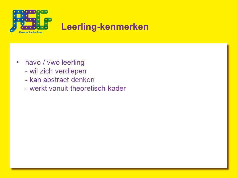Leerling-kenmerken havo / vwo leerling - wil zich verdiepen - kan abstract denken - werkt vanuit theoretisch kader